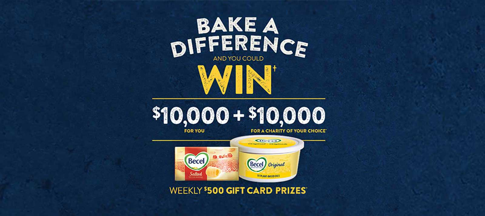 Enter for a chance to win $10,000 for yourself and $10,000 for your favourite charity with the Becel 'Bake a Difference' Contest